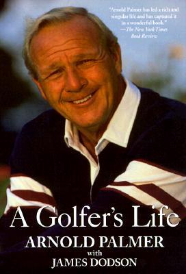 A Golfer's Life By Palmer, Arnold/ Dodson, James